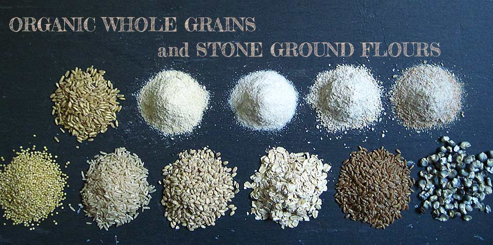organic whole grains and stone ground flours